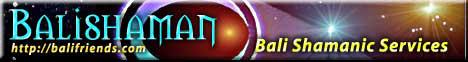 ...::BALISHAMAN - Bali Shamanic Services::...  Nutze die Kraft praktizierender Schamanen, Magier und Heiler zu DEINEM Vorteil! KLICK HIER!