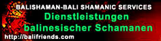 BALISHAMAN - Bali Shamanic Services :: Nutze die Kraft praktizierender Schamanen zu DEINEM Vorteil! Klick HIER!